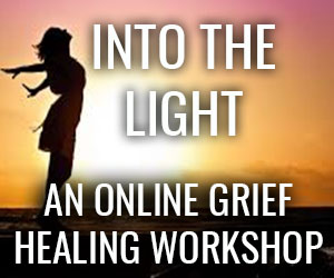 INTO THE LIGHT; an online grief healing worKSHOP by Paige W. Lee